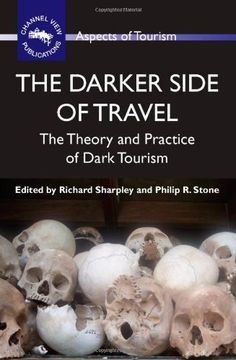 The darker side of travel [Recurso electrónico] : the theory and practice of dark tourism / edited by Richard Sharpley and Philip Stone