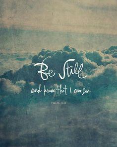 """""""Psaumes 46:11- Arrêtez, et sachez que je suis Dieu"""""""