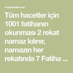 Tüm hacetler için 1001 fatihanın okunması 2 rekat namaz kılınır, namazın her rekatında 7 Fatiha ile 3 ihlas okunur. Selamdan sonra istiğfar, salavat ve hamd Islamic Quotes, Allah
