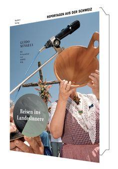 »Reisen ins Landesinnere – Reportagen aus der Schweiz«