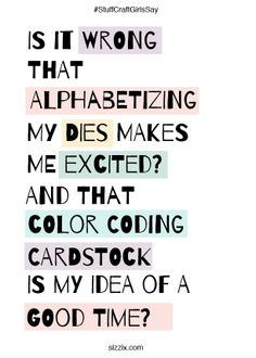 Is it wrong that alphabetizing my dies makes me excited?  #Craft #Quotes…                                                                                                                                                                                 More
