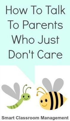 Smart Classroom Management: How To Talk To Parents Who Just Don't Care - so frustrating!!!