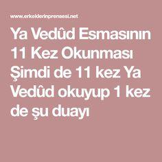 diy und selbermachen Ya Vedd Esmasnn 11 Kez Okunmas imdi de 11 kez Ya Vedd okuyup 1 kez de u duay Allah, Pray, Quotes, Rage, Quotations, Quote, Shut Up Quotes