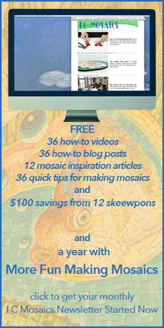 Want to learn more about mosaics? Get this free monthly newsletter and save $$ and MUCH more!!!