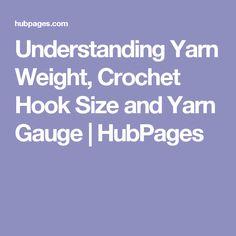 Understanding Yarn Weight, Crochet Hook Size and Yarn Gauge | HubPages