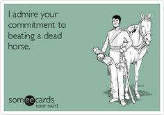 I admire your commitment to beating a dead horse