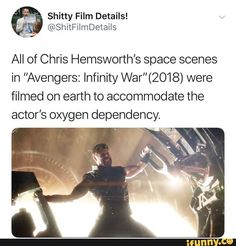 All of Chris Hemsworths space scenes in Avengers Infinity were filmed on earth to accommodate the actors oxygen dependency popular memes on the site Dumb Jokes, Stupid Funny, Hilarious, Funny Stuff, Funny Things, Marvel Funny, Marvel Memes, Marvel Dc, Dc Memes