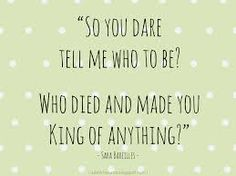 You dare tell me who to be? Who made you Queen of anything?