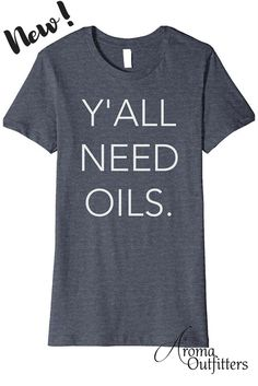 Essential Oils T-Shirt: Y'all Need Oils Essential oil shirt designed by Aroma Outfitters Fit: Slim (consider ordering a larger size for a looser fit) Great comfortable and stylish T-Shirt to wear to classes, presentations or just to start conversations about Oils This premium t-shirt is made of lightweight fine jersey fabric