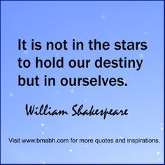 """For more #quotes and #inspiration, follow us at https://www.pinterest.com/bmabh/ or visit our website www.bmabh.com. """"It is not in the stars to hold our destiny but in ourselves.""""  ― William Shakespeare"""