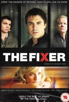 The Fixer (2008-2009) / S: 1-2 / Ep. 12 / Crime | Drama | Mystery [UK] / The Fixer is an action-packed, high-octane series that asks whether operating outside the usual parameters of the law - under the pretext of protecting it - can ever be justified. In the shadowy world between right and wrong,
