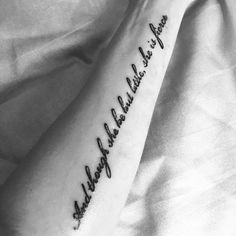 and though she be but little tattoo I Tattoo, Tattoo Quotes, Little Tattoos, Just Me, Tatting, Body Art, Piercings, Tattoo Ideas, Ink