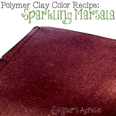 Polymer Clay Color Recipe: Sparkling Marsala This polymer clay color recipe coordinates with the Winter Bloomspolymer claycolor palette. Get the color palette here.