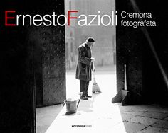 Ernesto Fazioli. Cremona fotografata. di Fazioli Ernesto http://www.amazon.it/dp/B00V53TA0M/ref=cm_sw_r_pi_dp_BVRGvb1FT4KJE