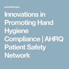 Innovations in Promoting Hand Hygiene Compliance | AHRQ Patient Safety Network