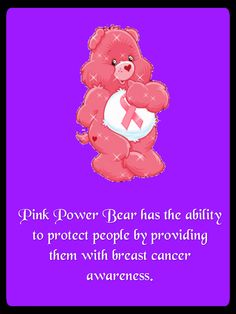 Pink Power Bear has the ability to protect people by providing them with breast cancer awareness. <3