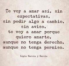 #Hoy te voy a amar así , sin expectativas. Ligia Garcia y Garcia