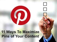 """""""11 Ways To Maximize Pinterest Pins of Your Blog Content"""""""