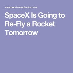 SpaceX Is Going to Re-Fly a Rocket Tomorrow