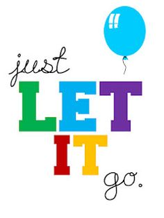"""Daily reminder.  Life is sweeter when you """"just Let It Go""""...  great site! free printables... (need more ink to keep printing!)"""