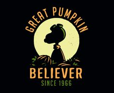 Great Pumpkin Believer - Since 1966 - I also believe in a certain World War I flying ace and the eventual demise of the Red Baron.