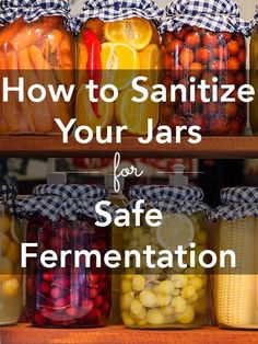Well-sanitized jars are so important for safe fermentation. Here's how to ferment safely with properly sanitized jars.