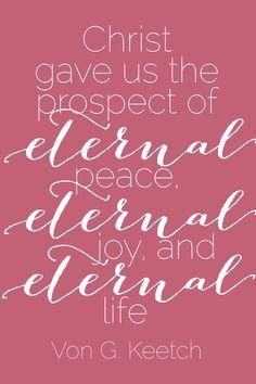 """Christ gave us the prospect of eternal peace, eternal joy, and eternal life"" #ElderKeetch #ldsconf"
