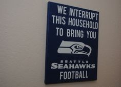 We interrupt this household to bring you Seattle Seahawks football. - custom canvas quotes & sayings