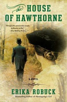 Historical Fiction Novel of Nathaniel Hawthorne and his wife. The House of Hawthorne by Erika Robuck.