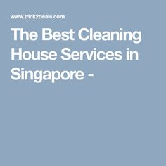 The Best Cleaning House Services in Singapore - Trick 2 Deals