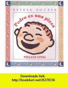 Pedro Es Una Pizza (Buenas Noches) (Spanish Edition) (9789580460343) William Steig , ISBN-10: 9580460345  , ISBN-13: 978-9580460343 ,  , tutorials , pdf , ebook , torrent , downloads , rapidshare , filesonic , hotfile , megaupload , fileserve