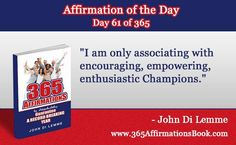"""""""I am only associating with encouraging, empowering, enthusiastic Champions."""" - Grab a hold of my Book for FREE where you will discover all '365' Affirmations - go to http://365affirmationsbook.com #affirmations #johndilemme #success #motivation"""