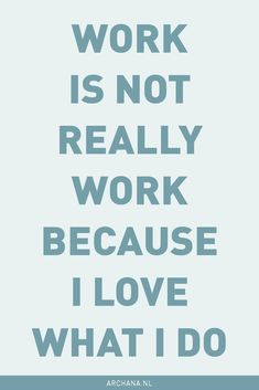 "QUOTE | ""Work is not"
