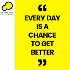 Every day is a chance to get better. - #squash #doubledotsquash #sportsquote #sportsinspiration #sportsmotivation #quote #inspire Train Group, Double Dot, Ways Of Learning, Core Values, Best Player, Total Body, Get Well, How To Introduce Yourself, Squash