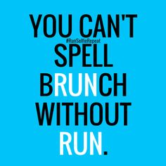 I run for brunch!