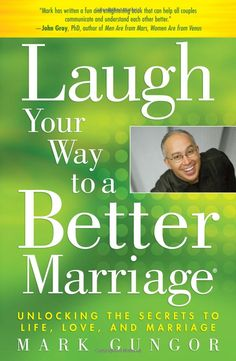 Laugh Your Way to a Better Marriage: Unlocking the Secrets to Life, Love, and Marriage: Mark Gungor: 9781416558798: Amazon.com: Books