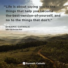 """""""Life is about saying yes to the things that help you become the-best-version-of-yourself, and no to the things that don't."""" From DECISION POINT, Dynamic Catholic's FREE program for Confirmatio Catholic Confirmation, Catholic Prayers, Prayer Quotes, Faith Quotes, Positive Living, Positive Vibes, Dynamic Catholic, Spiritual Prayers, Word Of Faith"""