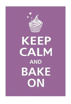 keep calm and bake on!
