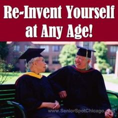 Tips to re-inventing yourself at any age!  For more #retirement tips visit www.SeniorSpotChicago.com