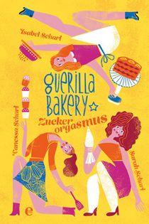 Guerilla Bakery. Zuckerorgasmus: Isabel, Sarah und Vanessa Scharl