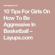 10 Tips For Girls On How To Be Aggressive In Basketball – Layups.com