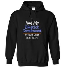 I hug my BLUETICK COONHOUND so that I won