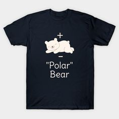 Funny Polar Bear Chemistry Science Physics Pun Joke T-Shirt - great for science geeks and nerds