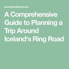 A Comprehensive Guide to Planning a Trip Around Iceland's Ring Road