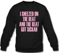 I Sneezed On The Beat And The Beat Got Sickah