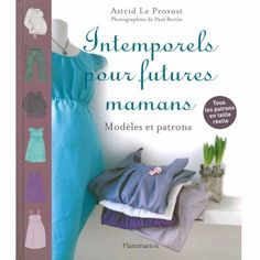 Livre : Intemporels pour futures mamans Future Maman, Summer Dresses, Fabric, Books, Stages Of Pregnancy, Pregnant Wife, Couture Facile, Paper Pieced Patterns, Livres