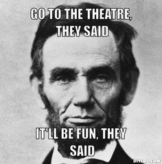 Go to the theatre, t...