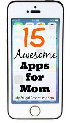 15 Awesome Apps for Mom - everything you need to stay organized from finances to team sports to music to art!