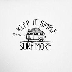 Keep it simple. Surf more