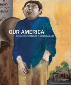 Our America : the Latino presence in American art, Smithsonian Collection /  Circulating Collection N6538.H58 S65 2014